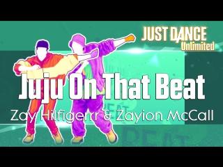 Just Dance Unlimited   Juju On That Beat - Zay Hilfigerrr & Zayion McCall