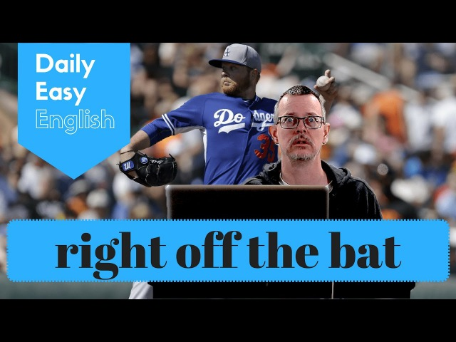 Learn English: Daily Easy English 1123: Right off the bat