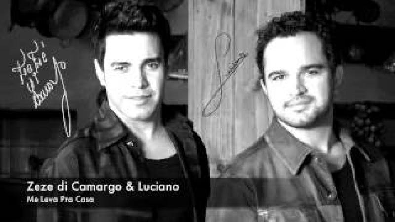 Zeze di Camargo Luciano - Me Leva Pra Casa