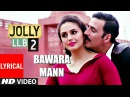 Bawra Mann - Full Song With Lyrics | Jolly LLB 2 | Video | Akshay Kumar, Huma Qureshi | Bawara Maan