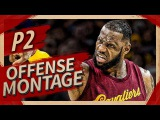 LeBron James UNREAL Offense Highlights Montage 20162017 (Part 2) - KING JAMES MODE!