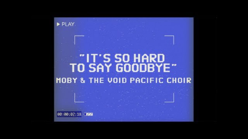 Moby The Void Pacific Choir - It's So Hard To Say Goodbye (Performance Video)
