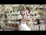 Lana Del Rey - FADER Cover Shoot