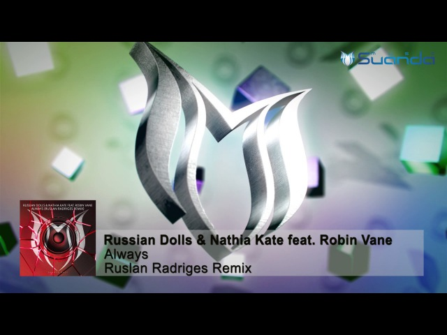 Russian Dolls Nathia Kate feat. Robin Vane - Always (Ruslan Radriges Remix)