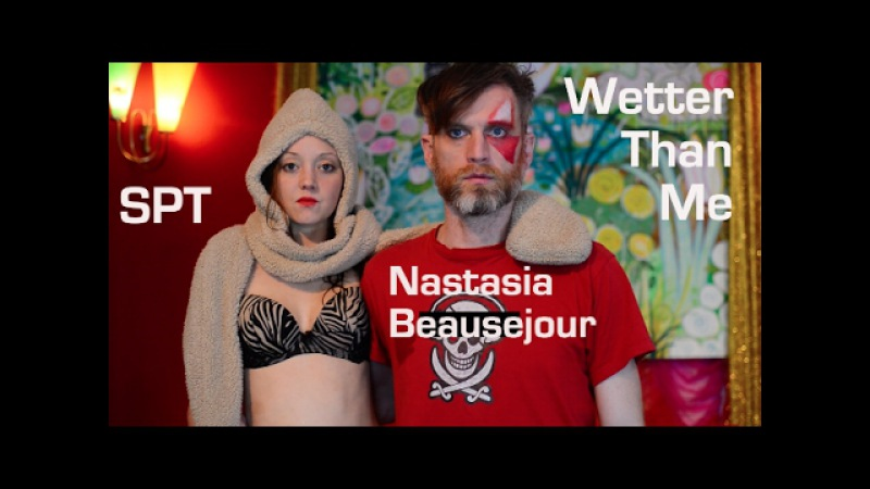 SPT - WETTER THAN ME ** (OFFICIAL MUSIC VIDEO feat. Nastasia Beausejour)