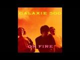 Galaxie 500 - Strange (On Fire 1989)