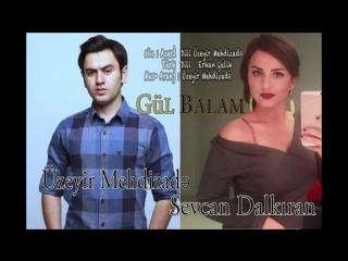Uzeyir Mehdizade & Sevcan Dalkiran - Gul Balam 2017 ( Duet ) Yaxsi olar ( 2017 ).mp4