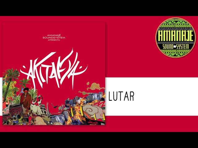 Amanajé Sound System - Lutar (Part. Lowis)