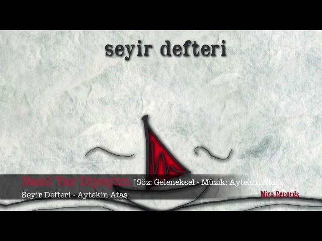 Nasıl Yar Diyeyim Aytekin Ataş смотреть онлайн без регистрации