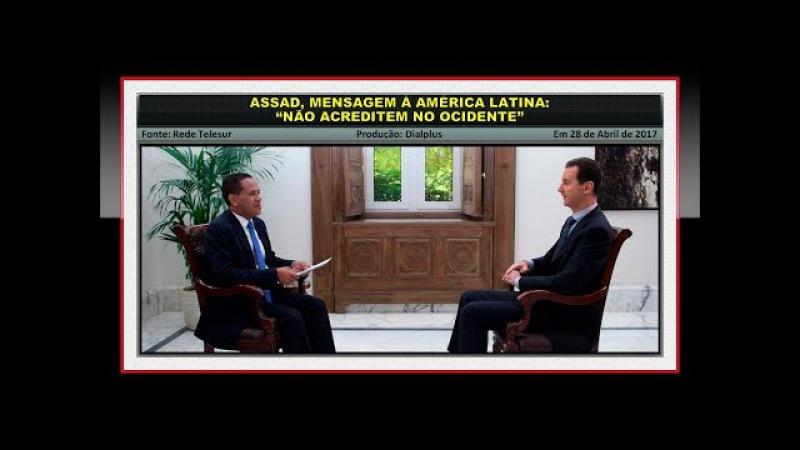 """Assad, mensagem à América Latina: """"Não Acreditem no Ocidente"""""""
