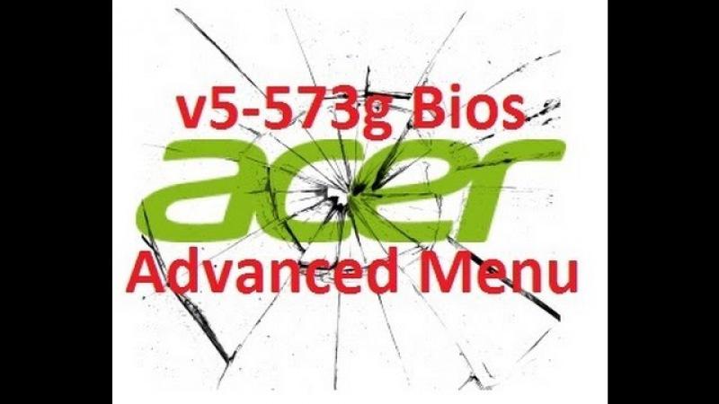 Unlock bios Acer v5 573g 2 30 Advanced menu скрытые настройки