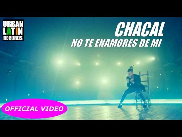 CHACAL ► NO TE ENAMORES DE MI (OFFICIAL VIDEO) ► PRONTO FT. CON DON OMAR
