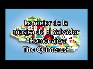 Musica de El salvador, la mejor musica salvadoreña Homenaje a Tito Quinteros