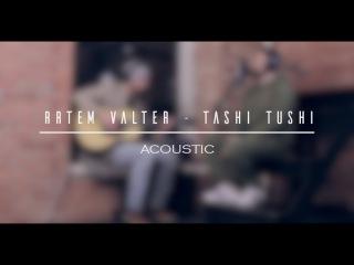Artem Valter - Tashi Tushi (Acoustic Live)
