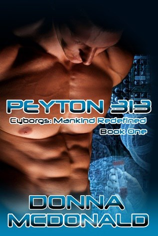 Peyton 313 (Cyborgs: Mankind Redefined #1) by Donna McDonald