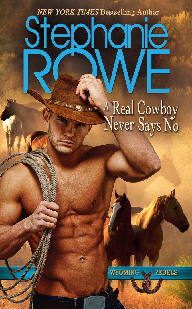 A Real Cowboy Never Says No (Wyoming Rebels #1) by Stephanie Rowe