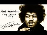 Jimi Hendrix The Uncut Story Джими Хендрикс Незаконченная история (2004)