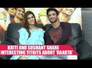 The Short Talk Sushant Singh Rajput and Kriti Sanon Share Interesting Titbits About Raabta