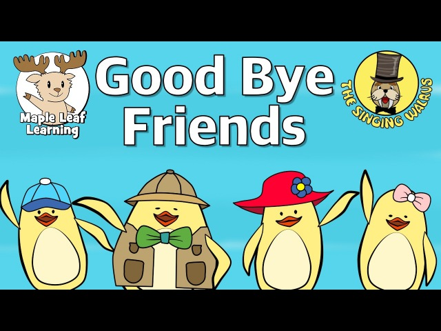 Good Bye Friends | Good Bye Song for Kids | Maple Leaf Learning and The Singing Walrus