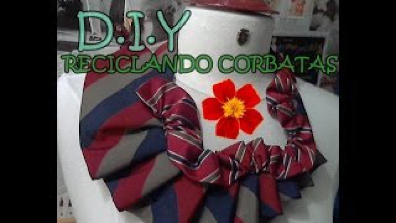 DIY TIE RECYCLING Reciclando Corbatas