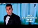 Izzat Ibragimov (Xo'ja) - Sevgi | Иззат Ибрагимов (Хужа) - Севги (new version)