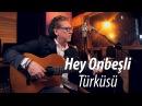 Hey Onbeşli Türküsü - Paul Dwyer Yorumuyla