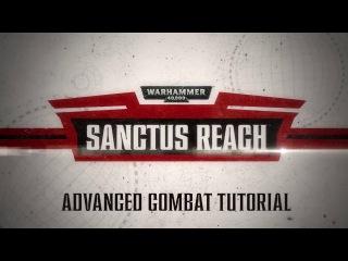 Warhammer 40,000: Sanctus Reach - Advanced Tutorial