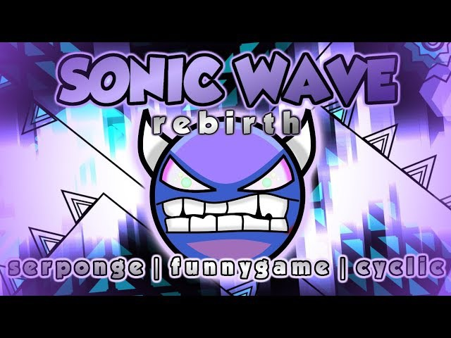Geometry Dash - Sonic Wave Rebirth 100% Verified [Legendary Demon] (S-TAS)