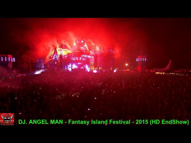 DJ. ANGEL MAN - Fantasy Island Festival - 2015 (EndShow)