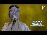 Shahzoda - Faqat sen | Шахзода - Факат сен (concert version 2016)