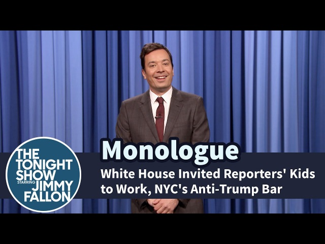 White House Invited Reporters Kids to Work, NYCs Anti-Trump Bar - Monologue