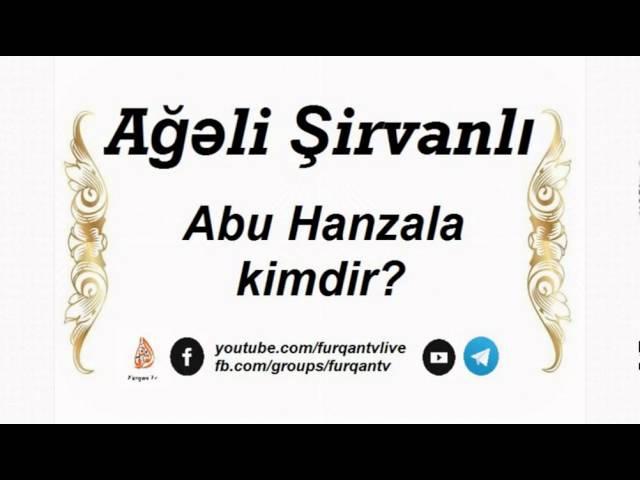 Ağəli Şirvanlı - Abu Hanzala kimdir