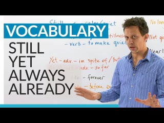 Simple but useful words in English: STILL, YET, ALWAYS, ALREADY... -- Learn them!