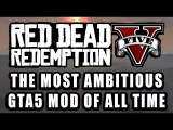 Red Dead Redemption V - Trailer Info and Release Date on the Most Ambitious GTA5 Mod of all time!