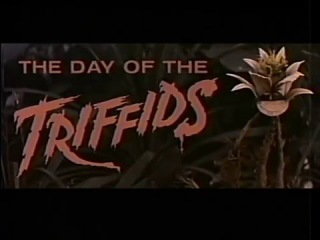 The Day Of The Triffids (1962) -- This British sci-fi gave me the willies the first time I saw it and I didn't even know what a