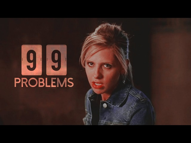 Buffy The Vampire Slayer | 99 Problems