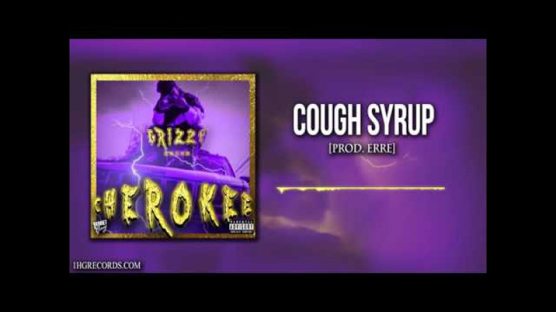 2) Grizzy - Cough Syrup (Prod. ERRE)