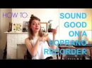Tutorial: HOW TO SOUND GOOD ON A SOPRANO