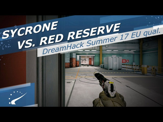 Sycrone vs. Red Reserve - DreamHack Open Summer 2017 EU Closed Qualifier