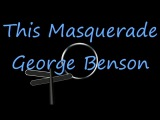 This Masquerade - George Benson ( lyrics )