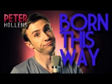 Lady Gaga - Born This Way - Peter Hollens (A Cappella Cover)