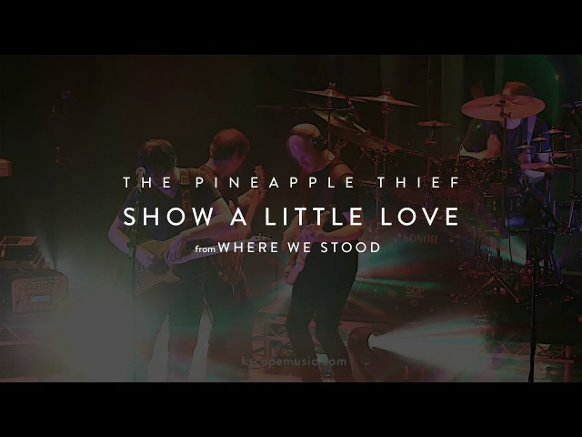 The Pineapple Thief - Show a Little Love (from the Where We Stood concert film)