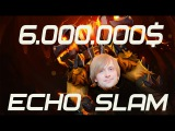 NS -  6 MILLION ECHO SLAM