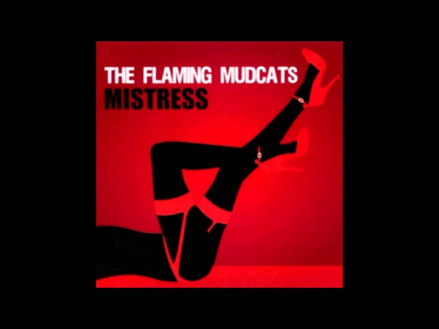 The Flaming Mudcats What's Good For The Goose