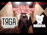 MISHA XL - TYAGA LOUNGE BAR vol.9 - LIVE MIX