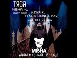 MISHA XL - TYAGA LOUNGE BAR vol.10 - LIVE MIX - 25.03.17.