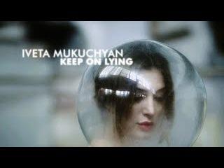 Iveta Mukuchyan - Keep On Lying Official Video