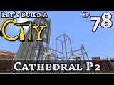 How To Build A City  Minecraft  Cathedral P2  E78  Z One N Only