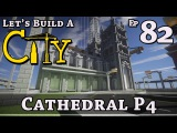 How To Build A City  Minecraft  Cathedral P4  E82  Z One N Only