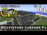 How To Build A City  Minecraft  Multistory Carpark P2  E64  Z One N Only